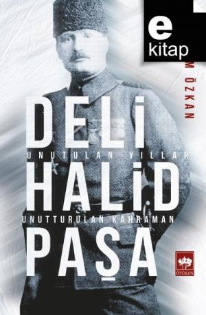 Deli Halid Paşa Unutulan Yıllar, Unutturulan Kahraman / e-kitap