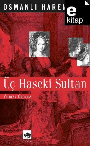 Osmanlı Hareminde Üç Haseki Sultan / e-kitap