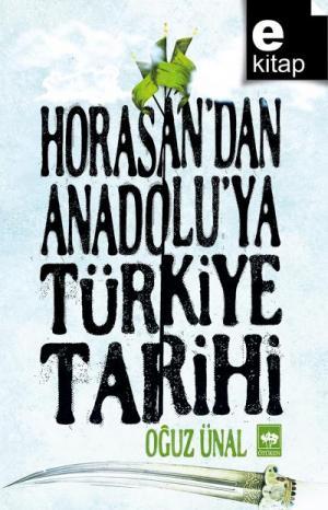 Horasan'dan Anadolu'ya Türkiye Tarihi / e-kitap