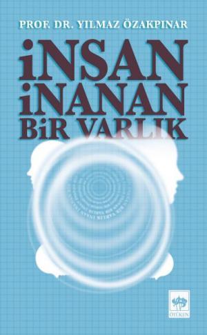 Ötüken Kitap | İnsan İnanan Bir Varlık Yılmaz Özakpınar
