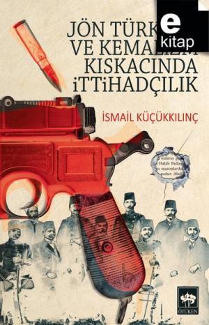 Jön Türklük ve Kemalizm Kıskacında İttihadçılık / e-kitap