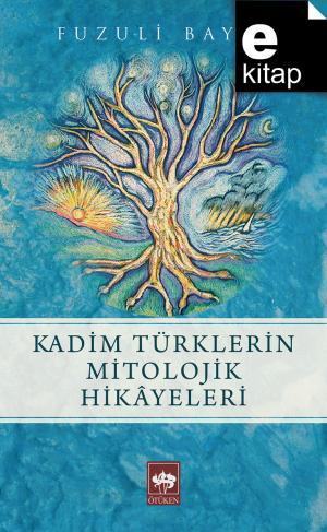 Kadim Türklerin Mitolojik Hikayeleri / e-kitap