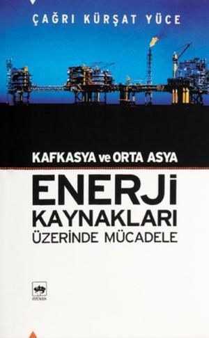 Ötüken Kitap | Kafkasya ve Orta Asya Enerji Kaynakları Üzerinde Mücade