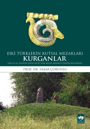 Eski Türklerin Kutsal Mezarları Kurganlar