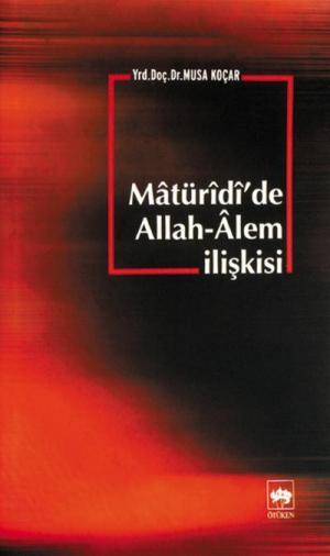 Ötüken Kitap | Matüridi'de Allah-Alem ilişkisi Musa Koçar