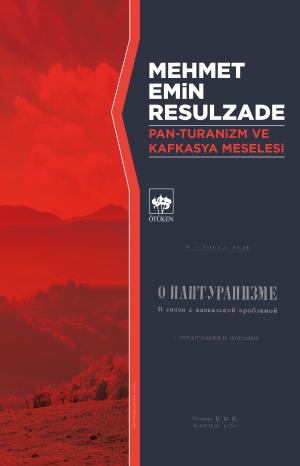 Ötüken Kitap | Pan-Turanizm ve Kafkasya Meselesi Mehmet Emin Resulzade