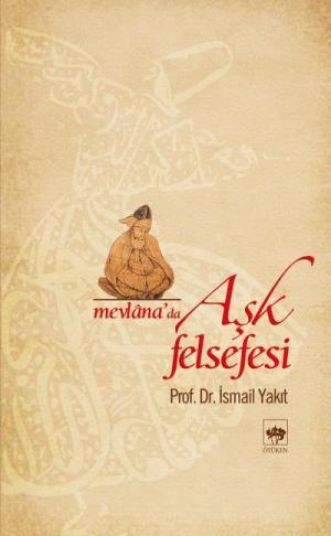 Ötüken Kitap | Mevlana'da Aşk Felsefesi İsmail Yakıt