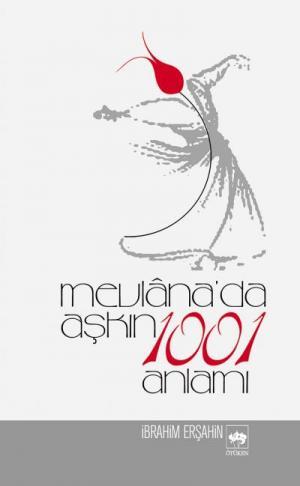 Mevlana'da Aşkın 1001 Anlamı