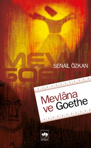 Ötüken Kitap | Mevlana ve Goethe Senail Özkan