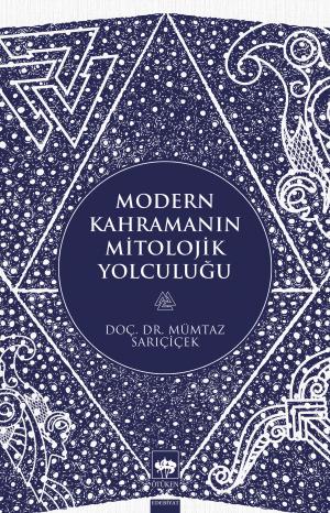 Ötüken Kitap | Modern Kahramanın Mitolojik Yolculuğu Mümtaz Sarıçiçek