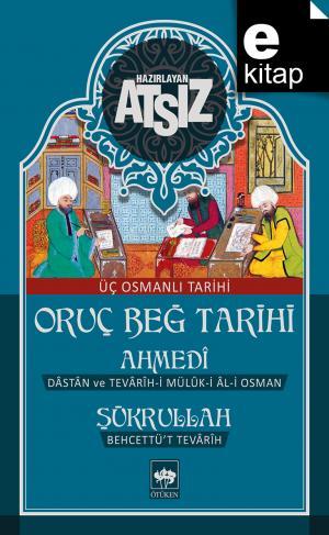 Oruç Beğ Tarihi - Ahmedi - Şükrullah Üç Osmanlı Tarihi / e-kitap