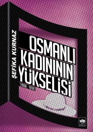 Osmanlı Kadınının Yükselişi (1908 - 1918)