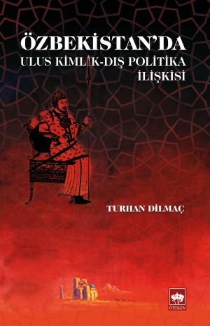 Ötüken Kitap | Özbekistan'da Ulus Kimlik - Dış Politika İlişkisi Turha