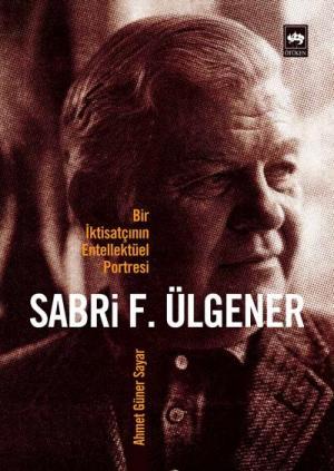 Sabri F. Ülgener - Bir İktisatçının Entellektüel Portresi