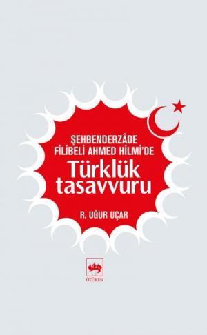 Şehberderzade Filibeli Ahmed Hilmi'de Türklük Tasavvuru