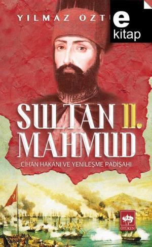 Sultan II. Mahmud Cihan Hakanı ve Yenileşme Padişahı / e-kitap