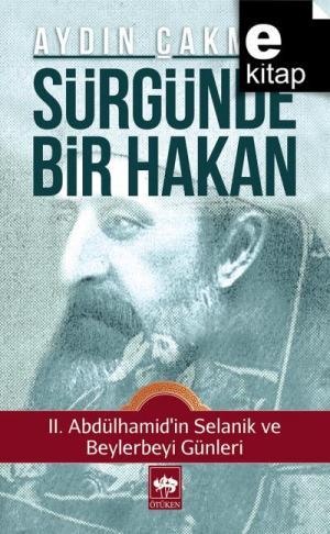 Ötüken Kitap | Sürgünde Bir Hakan II. Abdülhamid'in Selanik ve Beylerb