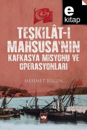 Teşkilat-ı Mahsusa'nın Kafkasya Misyonu ve Operasyonları / e-kitap