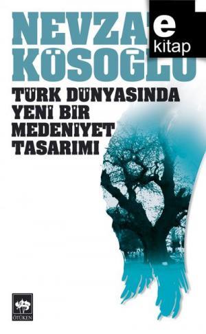 Türk Dünyasında Yeni Bir Medeniyet Tasarımı / e-kitap