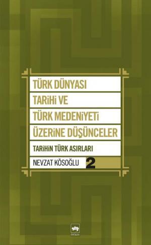 Türk Dünyası Tarihi ve Türk Medeniyeti Üzerine Düşünceler 2
