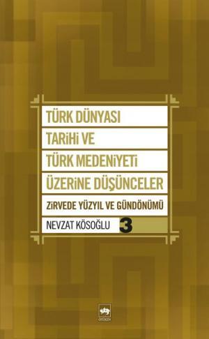Türk Dünyası Tarihi ve Türk Medeniyeti Üzerine Düşünceler 3