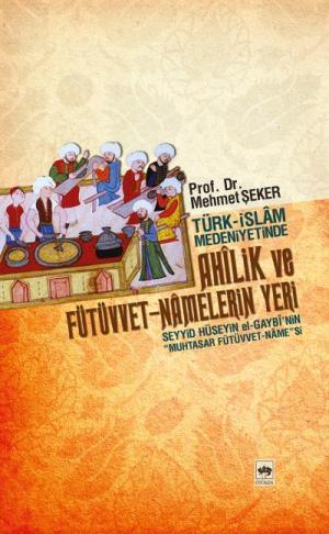Türk - İslam Medeniyetinde Ahilik ve Fütüvvet-namelerin Yeri
