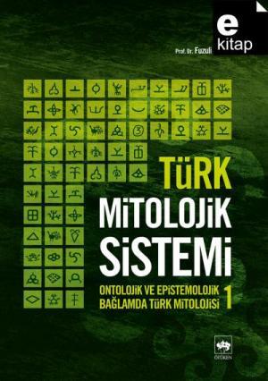 Türk Mitolojik Sistemi 1 Ontolojik ve Epistemolojik Bağlamda Türk Mitolojisi / e-kitap