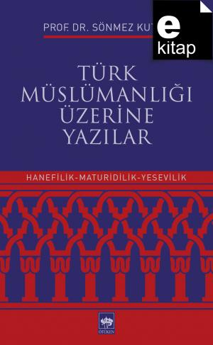 Türk Müslümanlığı Üzerine Yazılar Hanefilik - Maturidilik - Yesevilik / e-kitap