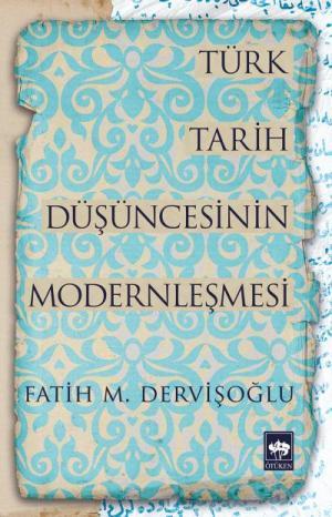 Ötüken Kitap | Türk Tarih Düşüncesinin Modernleşmesi Fatih M. Dervişoğ