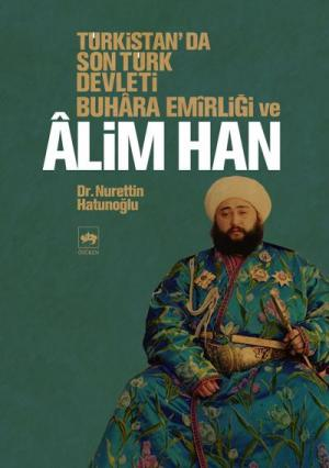 Türkistan'da Son Türk Devleti Buhara Emirliği ve Alim Han