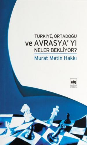 Ötüken Kitap | Türkiye, Ortadoğu ve Avrasya'yı Neler Bekliyor? Murat M