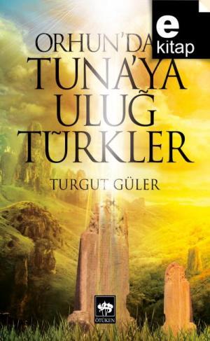 Orhun'dan Tuna'ya Uluğ Türkler / e-kitap