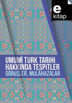 Umumi Türk Tarihi Hakkında Tespitler, Görüşler, Mülahazalar / e-kitap