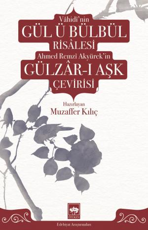 Vâhidî'nin Gül ü Bülbül Risâlesi ve Ahmed Remzî Akyürek'in Gülzâr-ı Aşk Çevirisi