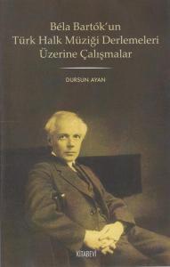 Bela Bartok'un Türk Halk Müziği Derlemeleri Üzerine Çalışmalar