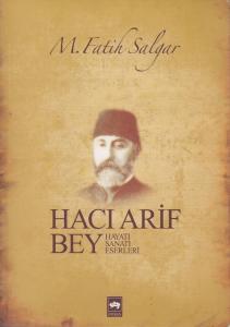 Hacı Arif Bey (Hayatı Sanatı Eserleri)