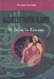 Nağmeler Tahtım Olsaydı 3. Selim Romanı