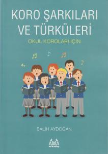 Koro Şarkıları ve Türküleri / Salih Aydoğan