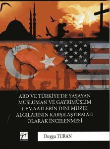 ABD ve Türkiye'de Yaşayan Müslüman ve Gayrimüslim Cemaatlerin Dini Müzik Algılarının Karşılaştırmalı Olarak İncelenmesi
