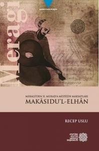 Merâgî'den Sultan II. Murad'a Müziğin Maksatları Makasıdu'l-Elhan