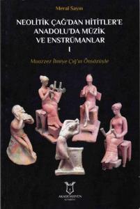Neolitik Çağ'dan Hititler'e Anadolu'da Müzik ve Enstrümanlar