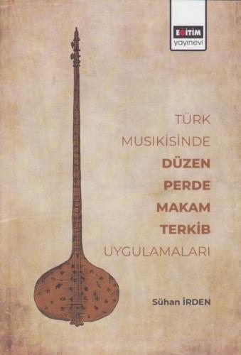 Türk Musıkisinde Düzen Perde Makam Terkib Uygulamaları