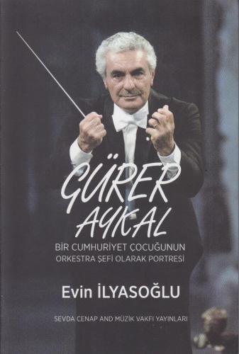 Gürer Aykal Bir Cumhuriyet Çocuğunun Orkestra Şefi Olarak Portresi Evi