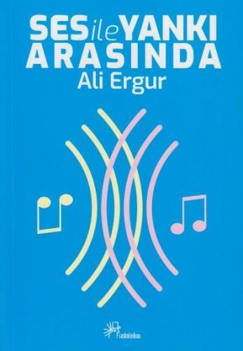 Ses ile Yankı Arasında Ali Ergur