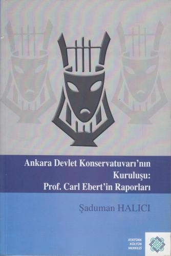 Ankara Devlet Konservatuvarı'nın Kuruluşu: Prof. Carl Ebert'in Raporları