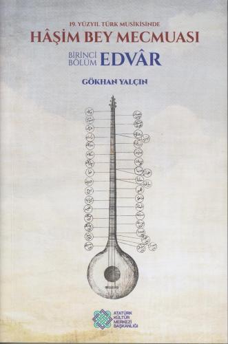 Haşim Bey Mecmuası: 19. Yüzyıl Türk Musikisinde : Birinci Bölüm Edvar