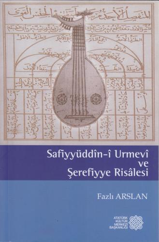 Safiyyüddin-i Urmevi ve Şerefiyye Risalesi Fazlı Arslan