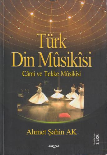Türk Din Mûsikîsi %10 indirimli Ahmet Şahin Ak