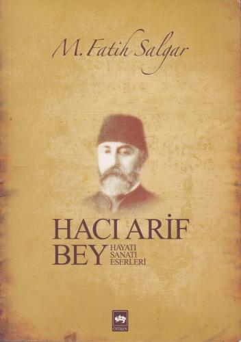 Hacı Arif Bey (Hayatı Sanatı Eserleri) %10 indirimli Fatih Salgar