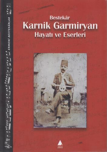 Bestekar Karnik Garmiryan Hayatı ve Eserleri